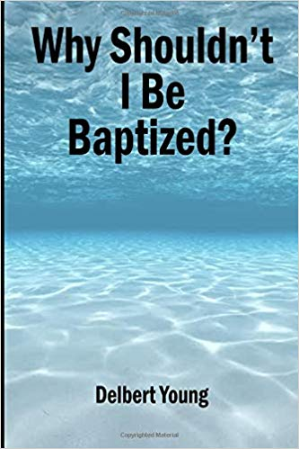 Why Shouldn't I be Baptized