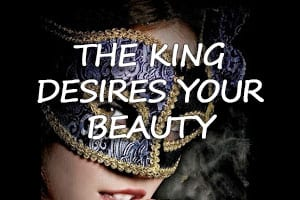 The King Desires Your Beauty - sermon video audio