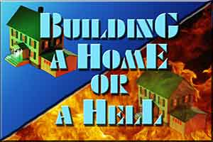 Building a Home or a Hell