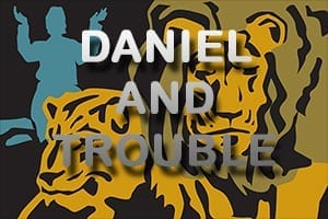 Daniel and Trouble