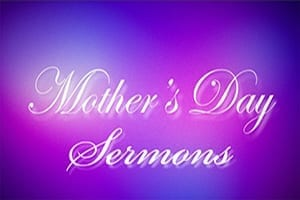 Mothers Day Sermons Page